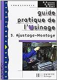 Guide pratique de l'Usinage : Tome 3, Ajustage - Montage