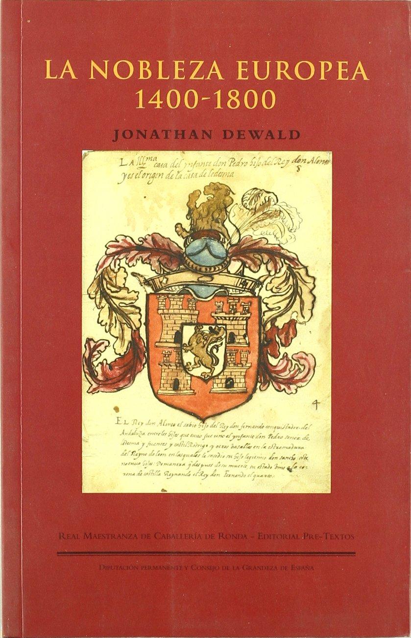 La nobleza europea 1400-1800 Títulos en coedición y fuera de colección: Amazon.es: Dewald, Jonathan: Libros
