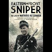 Eastern Front Sniper: The Life of Matthäus Hetzenauer (Greenhill Sniper Library)