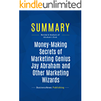 Summary: Money-Making Secrets of Marketing Genius Jay Abraham and Other Marketing Wizards: Review and Analysis of Abraham's Book (English Edition)