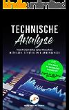 Technische Analyse: Traden an der Börse durch praxisnahe Methoden, Strategien und Anwendungen - Inklusive extra Kapitel mit ausführlichen Chartanalysen. ... an der Börse garantiert. (German Edition)