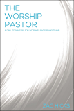 The Worship Pastor: A Call to Ministry for Worship Leaders and Teams (English Edition)