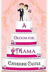 A Groom For Mama Kindle Edition