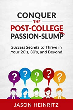 Conquer the Post-College Passion-Slump: Success Secrets to Thrive in Your 20\'s, 30\'s, and Beyond