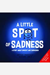 A Little SPOT of Sadness: A Story About Empathy And Compassion Kindle Edition