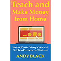 Teach & Make Money from Home: How to Create Udemy Courses & Sell Info Products via Webinars (English Edition)