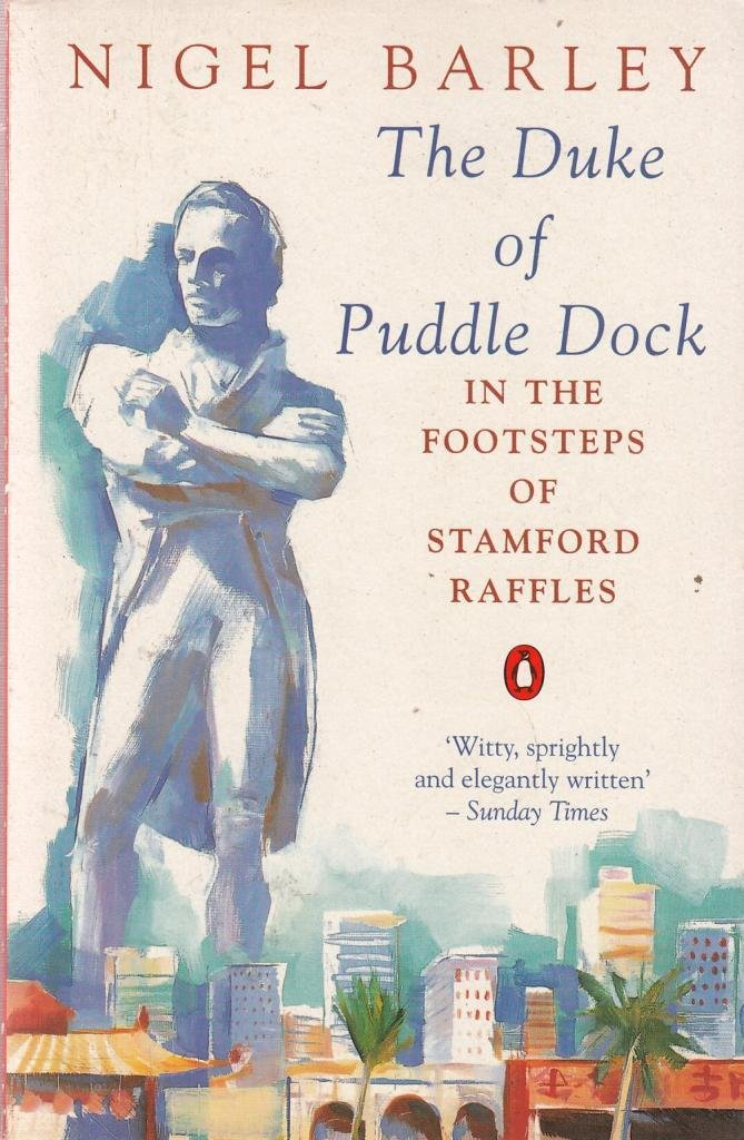 The Duke Of Puddledock  Travels In The Footsteps Of Stamford Raffles  Penguin Travel Library