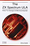The ZX Spectrum Ula: How to Design a Microcomputer (ZX Design Retro Computer)