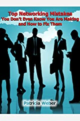 Top Networking Mistakes You Don't Even Know You Are Making and How to Fix Them Kindle Edition