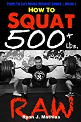 How To Squat 500 lbs. RAW: 12 Week Squat Program and Technique Guide (How To Lift More Weight Series) Paperback
