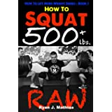 How To Squat 500 lbs. RAW: 12 Week Squat Program and Technique Guide (How to Lift More Weight)