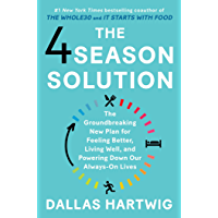 The 4 Season Solution: The Groundbreaking New Plan for Feeling Better, Living Well, and Powering Down Our Always-On Lives (English Edition)