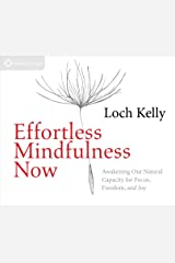 Effortless Mindfulness Now: Awakening Our Natural Capacity for Focus, Freedom, and Joy Audio CD