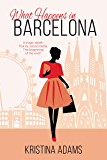 What Happens in Barcelona: A coming of age chick lit romance (What Happens in... Book 4)