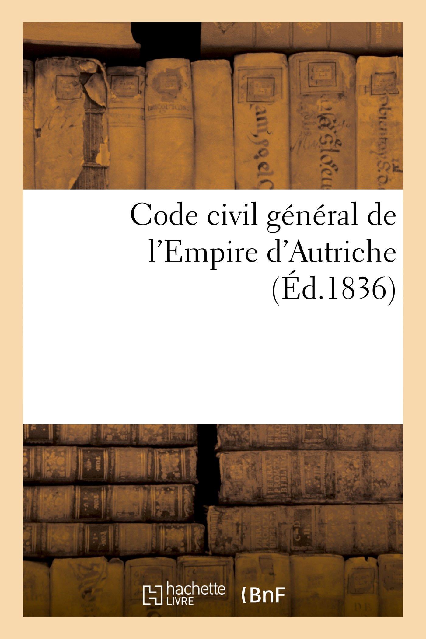 Code civil général de l'Empire d'Autriche Broché – 1 octobre 2016 Alexandre de Clercq Hachette Livre BNF 2011346525 Droit général