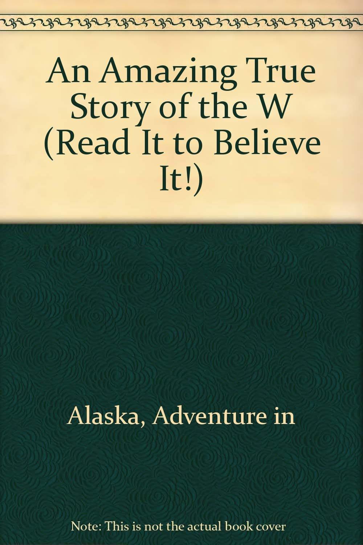 ADVENTURE IN ALASKA (Read It to Beleive It)