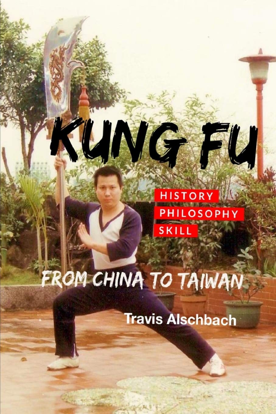 Kung Fu: From China to Taiwan: Travis Alschbach ...