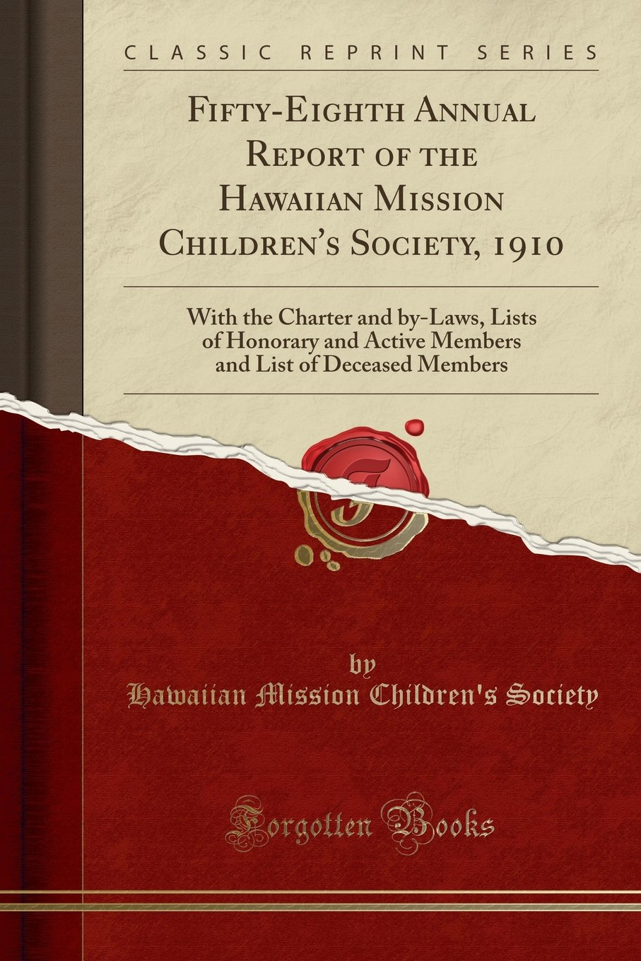 Fifty-Eighth Annual Report of the Hawaiian Mission Children's Society, 1910: With the Charter and by-Laws, Lists of Honorary and Active Members and List of Deceased Members (Classic Reprint) PDF