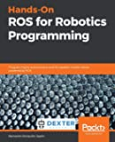 Hands-On ROS for Robotics Programming: Program highly autonomous and AI-capable mobile robots powered by ROS