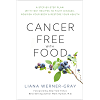Cancer-Free with Food: A Step-by-Step Plan with 100+ Recipes to Fight Disease, Nourish Your Body & Restore Your Health (English Edition)