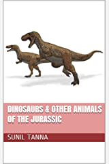 Dinosaurs & Other Animals of the Jurassic (The History of Life Book 3) Kindle Edition