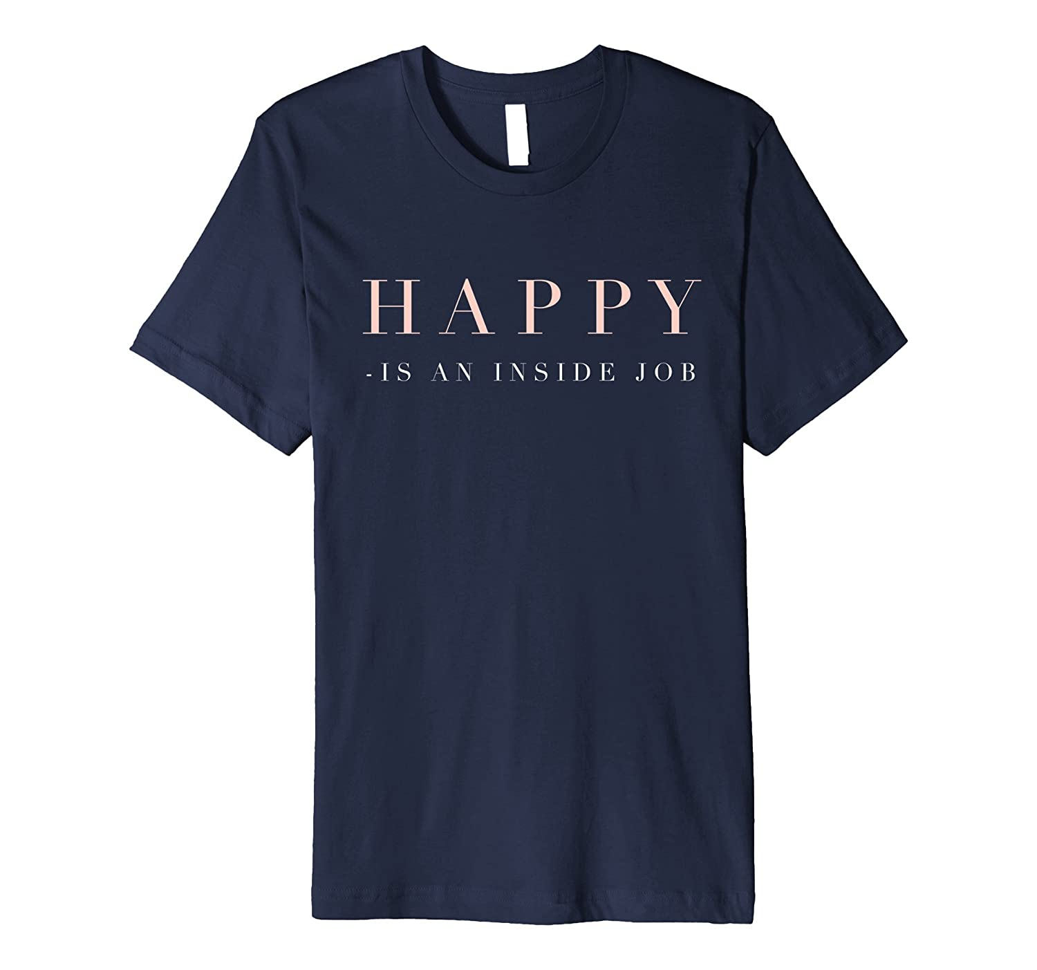 Mindfulness Happy is an inside job t-shirt-TJ