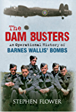 The Dam Busters: An Operational History of Barnes Wallis' Bombs (English Edition)