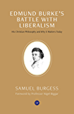 Edmund Burke's Battle with Liberalism: His Christian Philosophy and Why it Matters Today