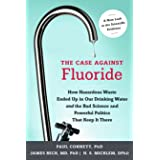 The Case against Fluoride: How Hazardous Waste Ended Up in Our Drinking Water and the Bad Science and Powerful Politics That