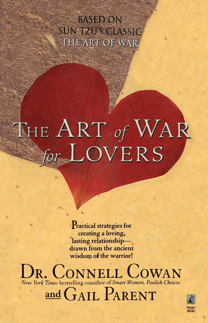 The Art Of War For Lovers Strategies For Creating A Loving Relationship Amazon Co Uk Cowan Connell 9780671000639 Books