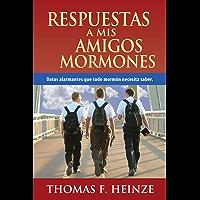 Respuestas a Mis Amigos Mormones (Spanish Edition)