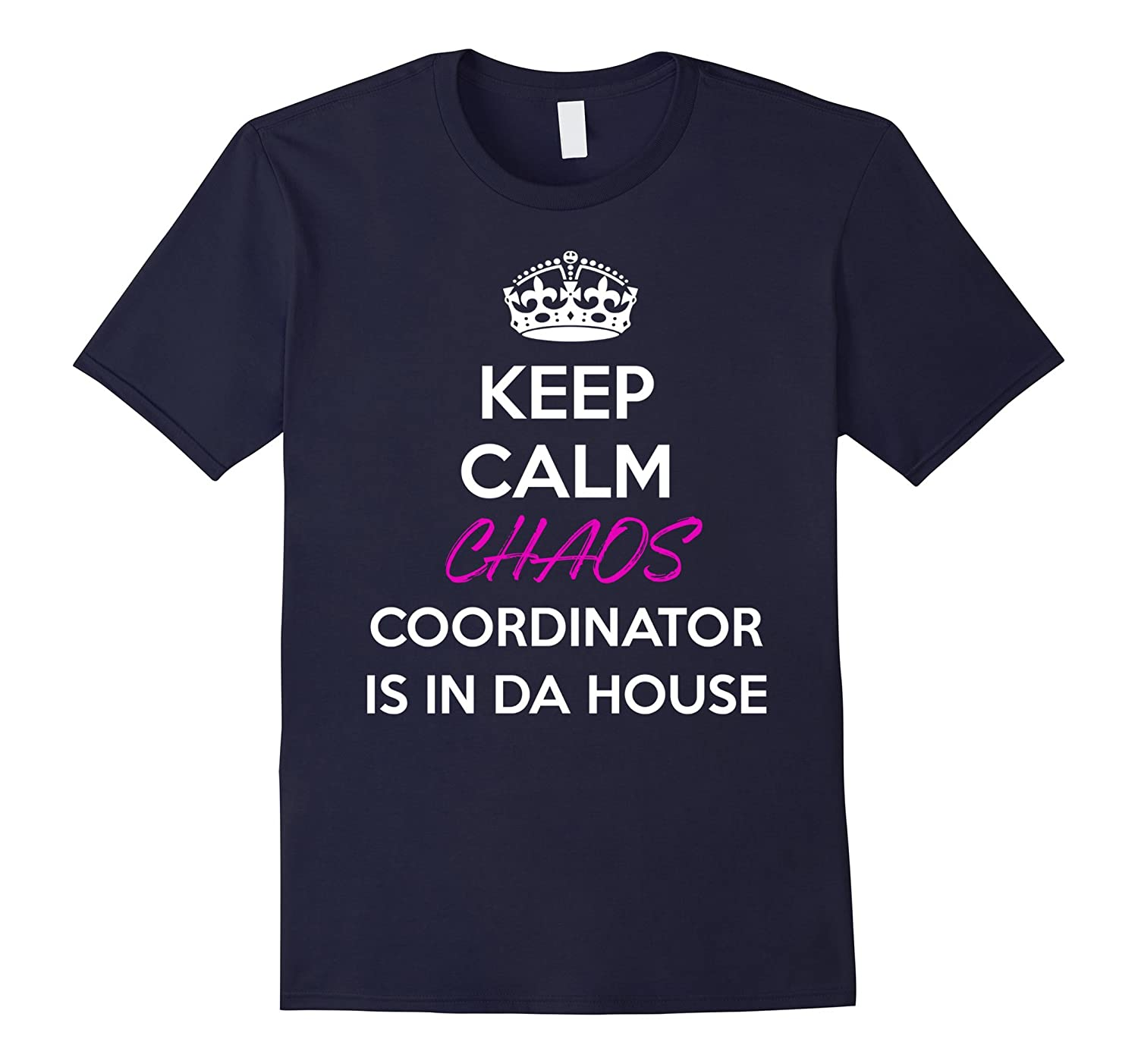 keep Calm Chaos Coordinator is in da house T-Shirt-Vaci