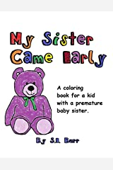 My Sister Came Early: A Coloring Book for a Kid with a Premature Baby Sister (Preemie Sibling) Paperback