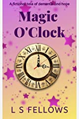 Magic O'Clock: A fictional tale of dementia and hope (Magic: A Father / Daughter Story Book 1) Kindle Edition