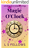 Magic O'Clock: A fictional tale of dementia and hope (Magic: A Father / Daughter Story Book 1)