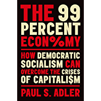 The 99 Percent Economy: How Democratic Socialism Can Overcome the Crises of Capitalism (Clarendon Lectures in Management Studies)