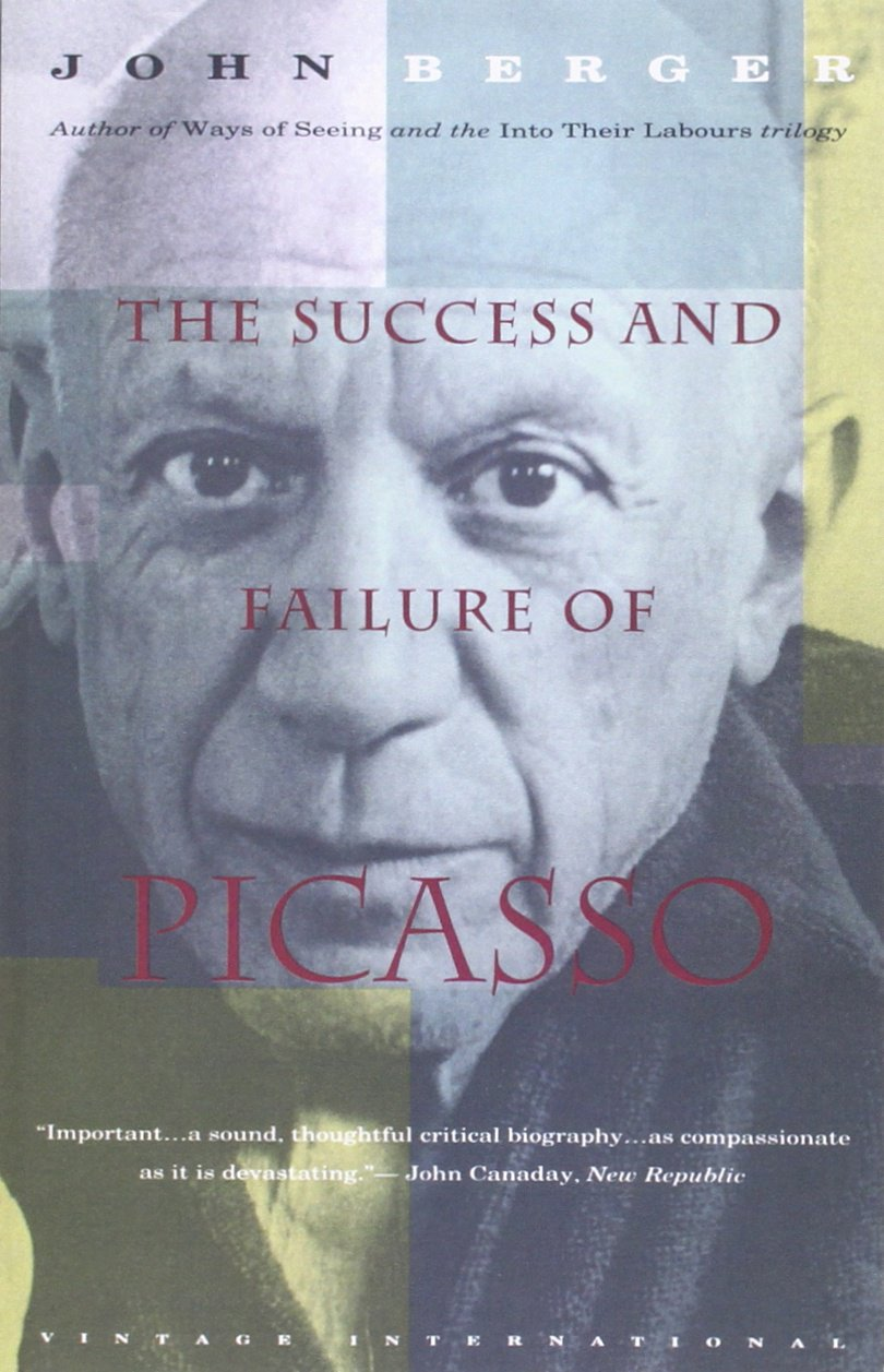 the success and failure of picasso john berger  the success and failure of picasso john berger 9780679737254 com books