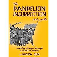 The Dandelion Insurrection Study Guide: - making change through nonviolent action - (Dandelion Trilogy)