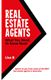 Real Estate Agents What You Need To Know Now.: Advice to you from some of the BEST real estate agents in Australia.