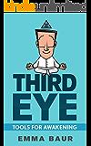 Third Eye: Tools For Awakening : 25 Tips And Technique To Awaken The Third Eye