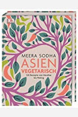Asien vegetarisch: 120 Rezepte von Mumbai bis Peking Hardcover