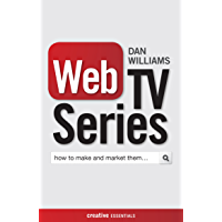 Web TV Series: How to make and market them (Creative Essentials)
