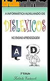 A INFORMÁTICA AUXILIANDO OS DISLÉXICOS NO ENSINO E APRENDIZAGEM