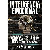 Inteligencia Emocional: Domina Tu Mente, Elimina Las Creencias Limitantes Y Alcanza La Excelencia Personal, Para Triunfar En