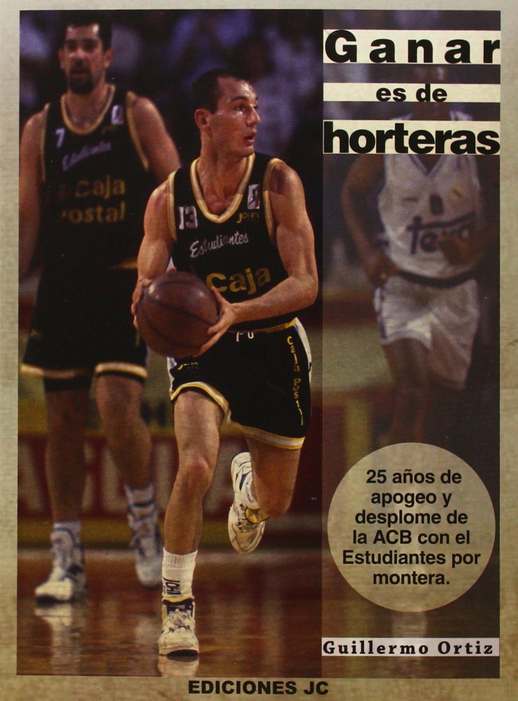 Ganar Es De Horteras (Baloncesto para leer) Tapa blanda – 19 jun 2014 Guillermo Ortiz López Pablo Martínez Arroyo JC Clement 8415448023