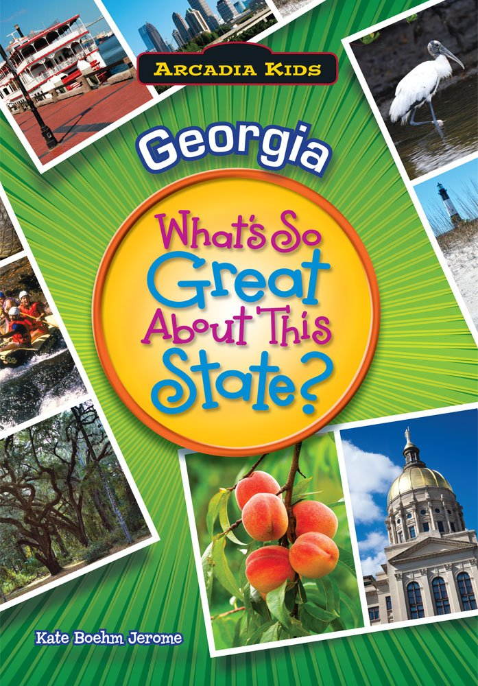 GEORGIA What's So Great About This State (Arcadia Kids)