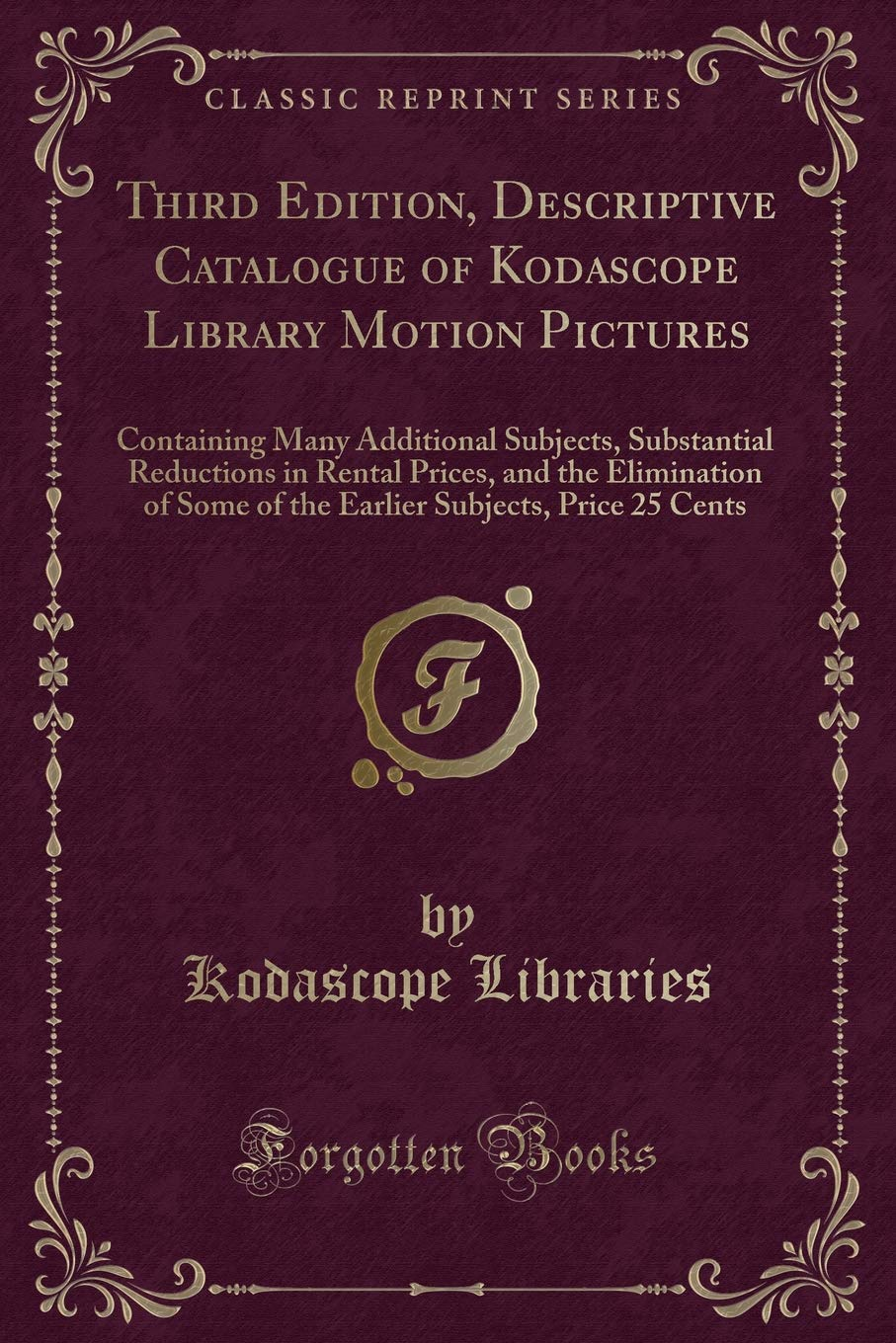 Read Online Third Edition, Descriptive Catalogue of Kodascope Library Motion Pictures: Containing Many Additional Subjects, Substantial Reductions in Rental ... Subjects, Price 25 Cents (Classic Reprint) ebook