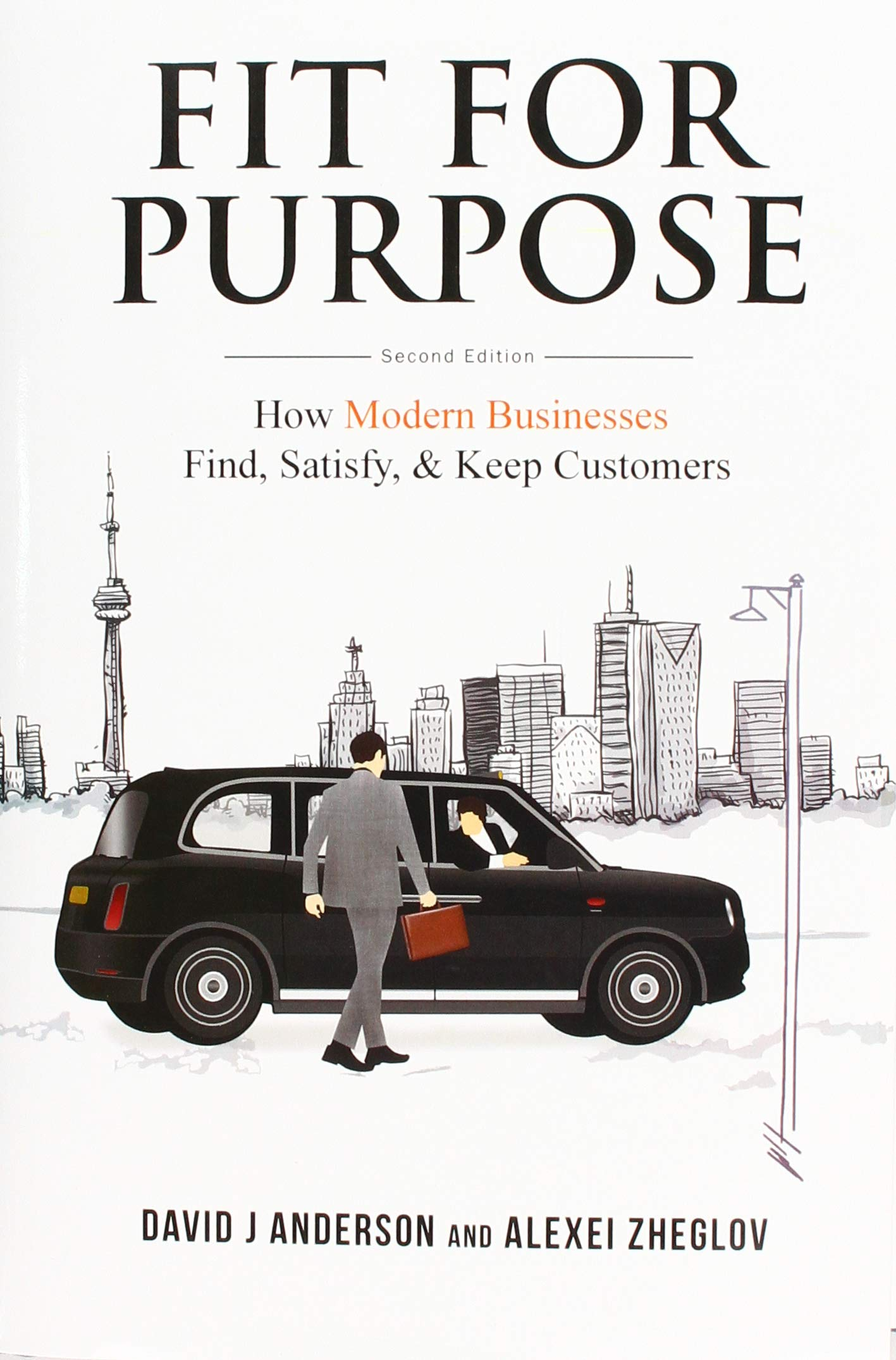 Fit for Purpose: How Modern Businesses Find, Satisfy, & Keep Customers (Inglese) Copertina rigida – 20 set 2018 David J. Anderson Alexei Zheglov BLUE HOLE PR 1732821208