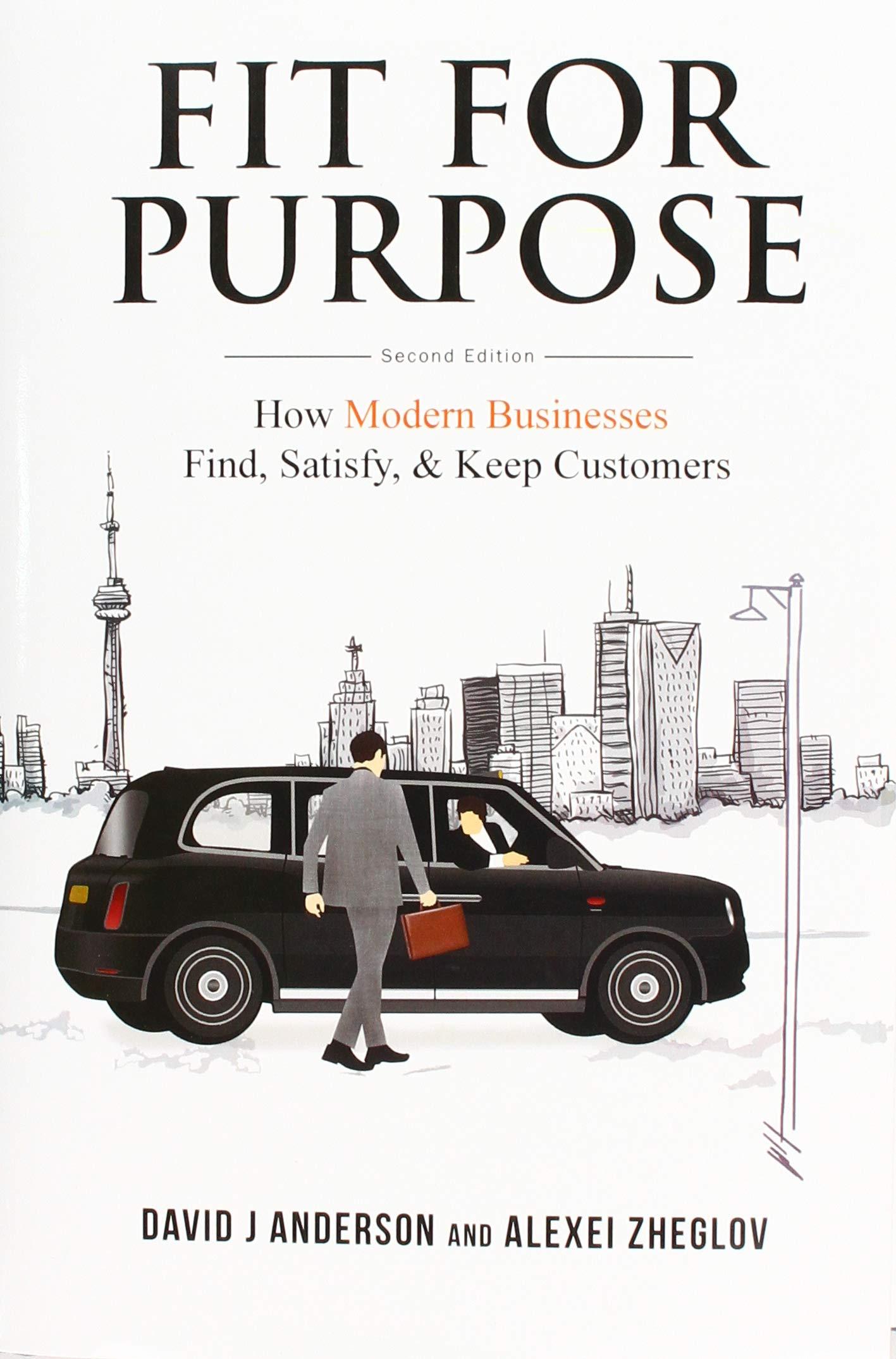 Fit for Purpose: How Modern Businesses Find, Satisfy, & Keep Customers (Inglese) Copertina rigida – 20 set 2018 David J. Anderson Alexei Zheglov BLUE HOLE PR 1732821208