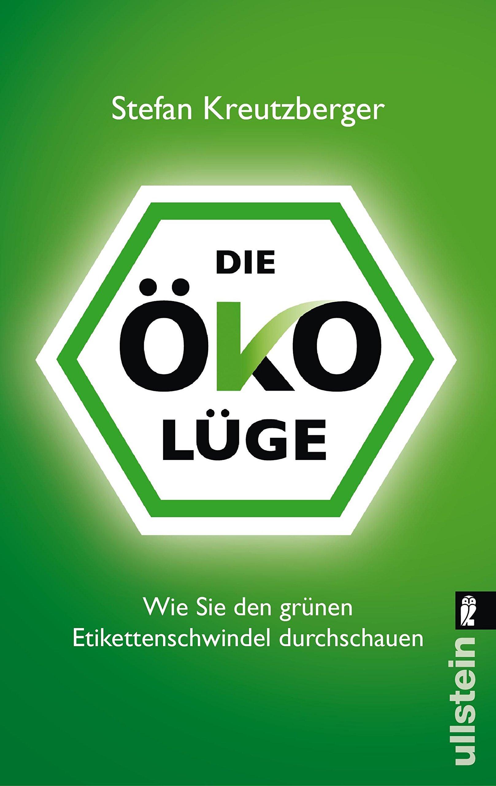 Die Öko-Lüge: Wie Sie den grünen Etikettenschwindel durchschauen Taschenbuch – 10. August 2012 Stefan Kreutzberger Ullstein Taschenbuch 3548374557 Gesunde Ernährung